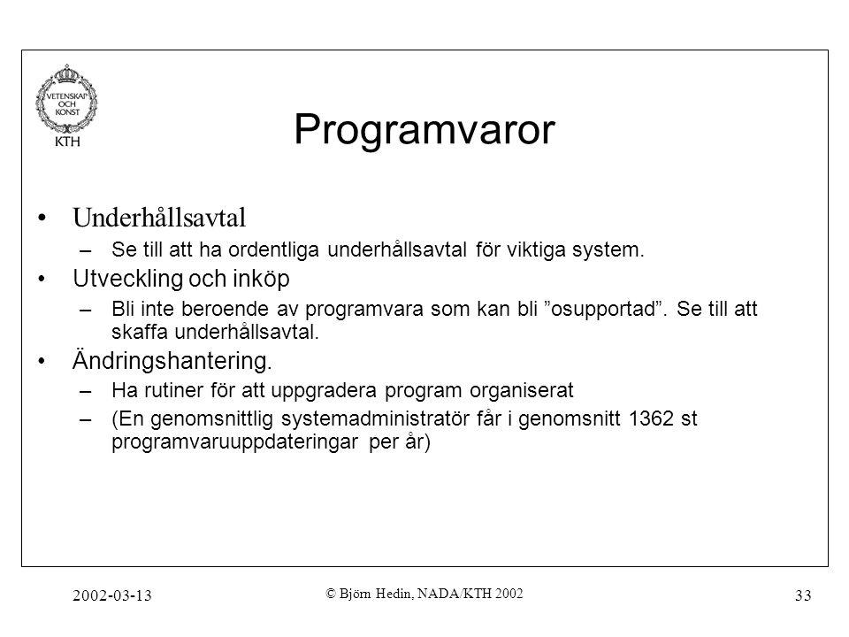 2002-03-13 © Björn Hedin, NADA/KTH 2002 33 Programvaror Underhållsavtal –Se till att ha ordentliga underhållsavtal för viktiga system. Utveckling och