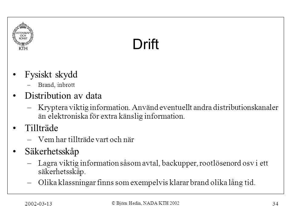 2002-03-13 © Björn Hedin, NADA/KTH 2002 34 Drift Fysiskt skydd –Brand, inbrott Distribution av data –Kryptera viktig information. Använd eventuellt an