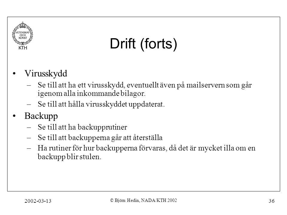 2002-03-13 © Björn Hedin, NADA/KTH 2002 36 Drift (forts) Virusskydd –Se till att ha ett virusskydd, eventuellt även på mailservern som går igenom alla