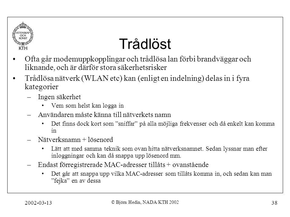 2002-03-13 © Björn Hedin, NADA/KTH 2002 38 Trådlöst Ofta går modemuppkopplingar och trådlösa lan förbi brandväggar och liknande, och är därför stora s
