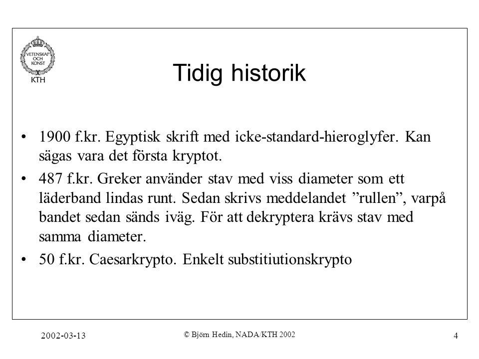 2002-03-13 © Björn Hedin, NADA/KTH 2002 4 Tidig historik 1900 f.kr. Egyptisk skrift med icke-standard-hieroglyfer. Kan sägas vara det första kryptot.