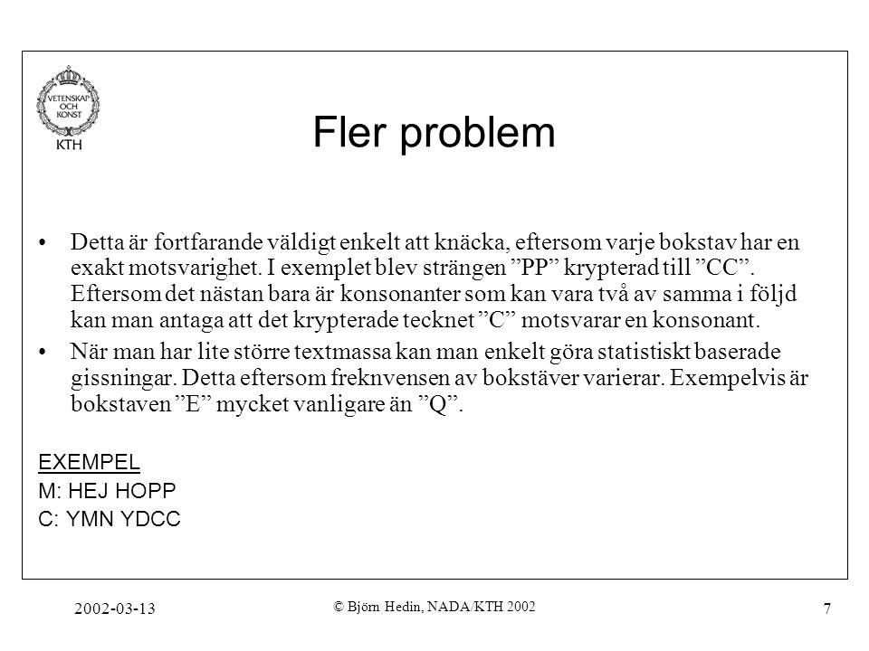 2002-03-13 © Björn Hedin, NADA/KTH 2002 7 Fler problem Detta är fortfarande väldigt enkelt att knäcka, eftersom varje bokstav har en exakt motsvarighe