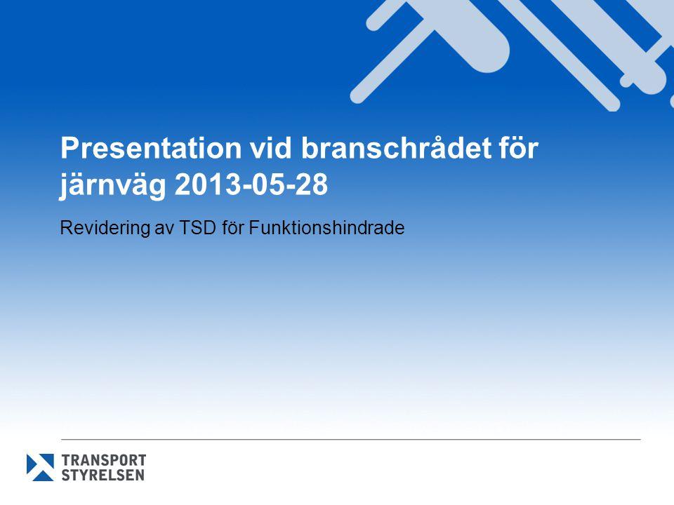 Presentation vid branschrådet för järnväg 2013-05-28 Revidering av TSD för Funktionshindrade