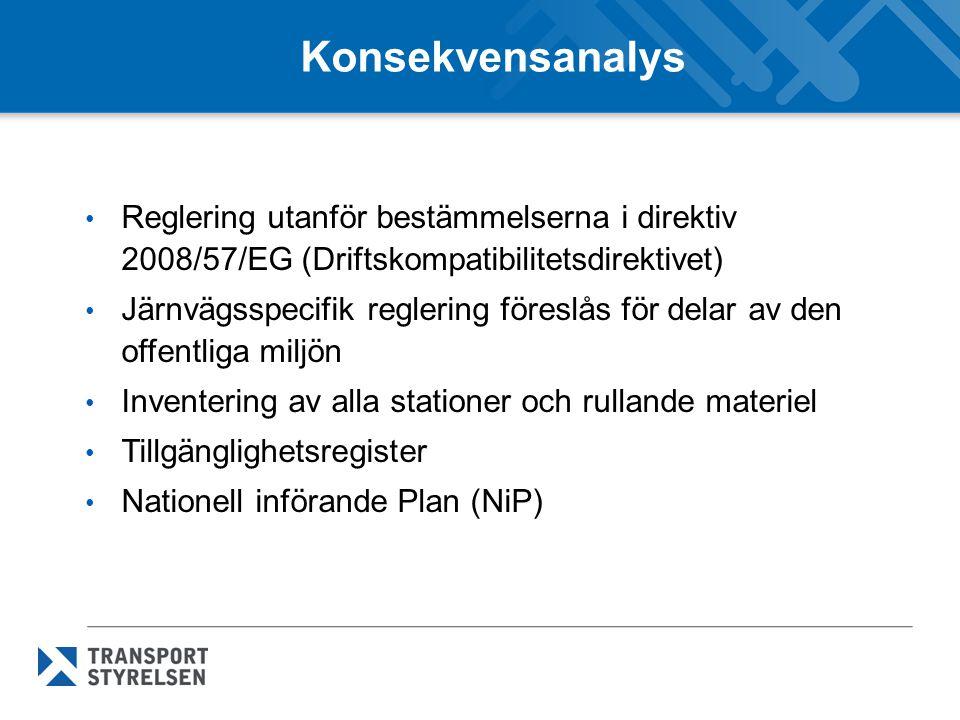 Konsekvensanalys Reglering utanför bestämmelserna i direktiv 2008/57/EG (Driftskompatibilitetsdirektivet) Järnvägsspecifik reglering föreslås för delar av den offentliga miljön Inventering av alla stationer och rullande materiel Tillgänglighetsregister Nationell införande Plan (NiP)