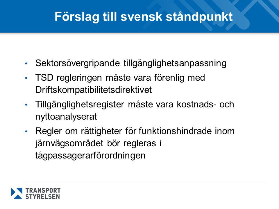 Förslag till svensk ståndpunkt Sektorsövergripande tillgänglighetsanpassning TSD regleringen måste vara förenlig med Driftskompatibilitetsdirektivet Tillgänglighetsregister måste vara kostnads- och nyttoanalyserat Regler om rättigheter för funktionshindrade inom järnvägsområdet bör regleras i tågpassagerarförordningen