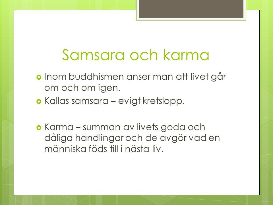 Samsara och karma  Inom buddhismen anser man att livet går om och om igen.
