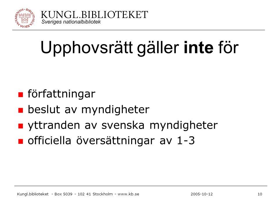 Kungl.biblioteket - Box 5039 - 102 41 Stockholm - www.kb.se10 2005-10-12 Upphovsrätt gäller inte för författningar beslut av myndigheter yttranden av svenska myndigheter officiella översättningar av 1-3
