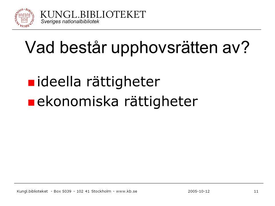 Kungl.biblioteket - Box 5039 - 102 41 Stockholm - www.kb.se11 2005-10-12 Vad består upphovsrätten av.