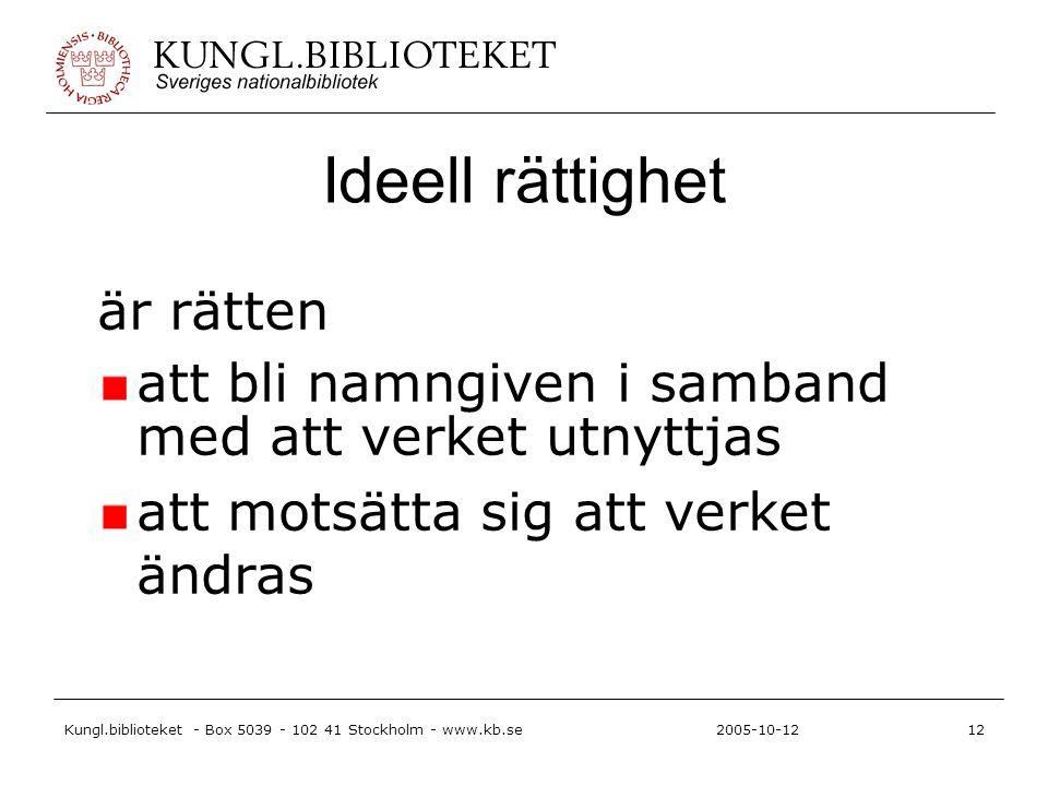 Kungl.biblioteket - Box 5039 - 102 41 Stockholm - www.kb.se12 2005-10-12 Ideell rättighet är rätten att bli namngiven i samband med att verket utnyttjas att motsätta sig att verket ändras