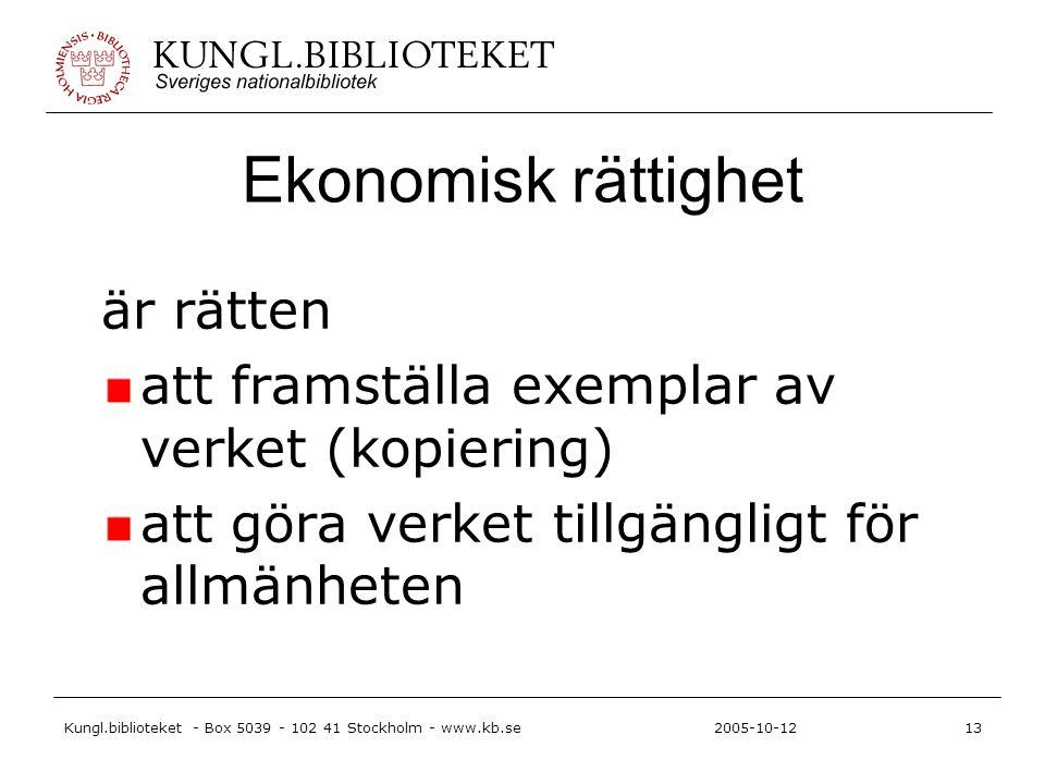 Kungl.biblioteket - Box 5039 - 102 41 Stockholm - www.kb.se13 2005-10-12 Ekonomisk rättighet är rätten att framställa exemplar av verket (kopiering) att göra verket tillgängligt för allmänheten