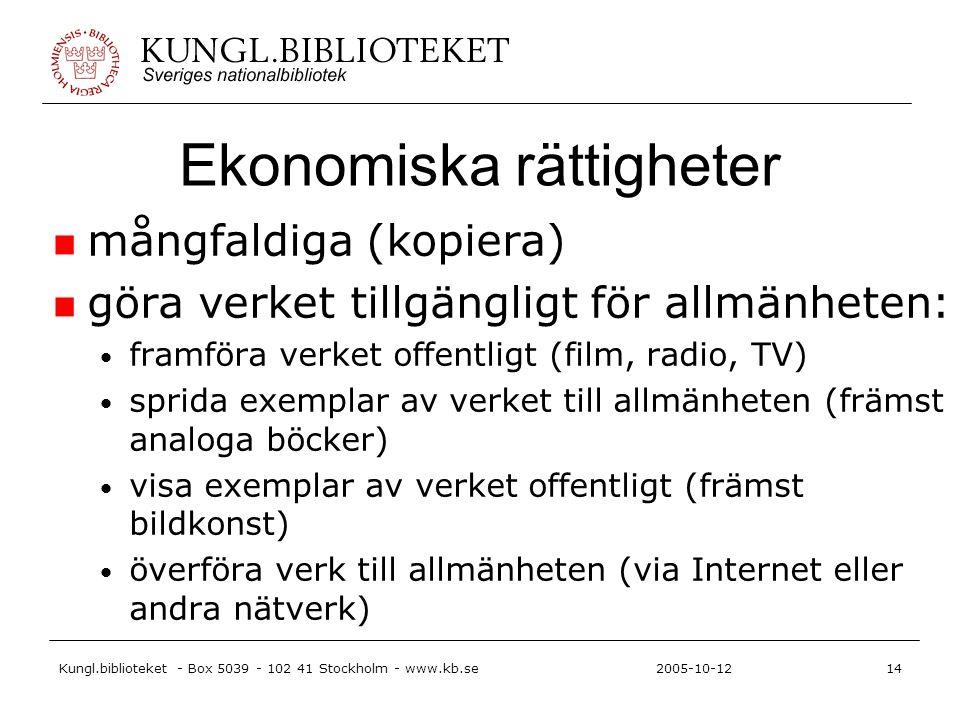 Kungl.biblioteket - Box 5039 - 102 41 Stockholm - www.kb.se14 2005-10-12 Ekonomiska rättigheter mångfaldiga (kopiera) göra verket tillgängligt för all