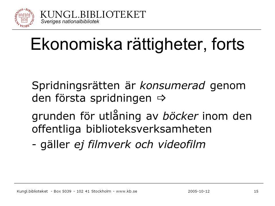 Kungl.biblioteket - Box 5039 - 102 41 Stockholm - www.kb.se15 2005-10-12 Ekonomiska rättigheter, forts Spridningsrätten är konsumerad genom den första spridningen  grunden för utlåning av böcker inom den offentliga biblioteksverksamheten - gäller ej filmverk och videofilm