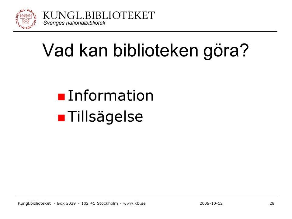 Kungl.biblioteket - Box 5039 - 102 41 Stockholm - www.kb.se28 2005-10-12 Vad kan biblioteken göra? Information Tillsägelse