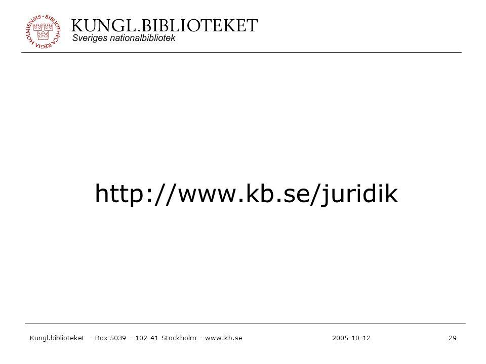 Kungl.biblioteket - Box 5039 - 102 41 Stockholm - www.kb.se29 2005-10-12 http://www.kb.se/juridik