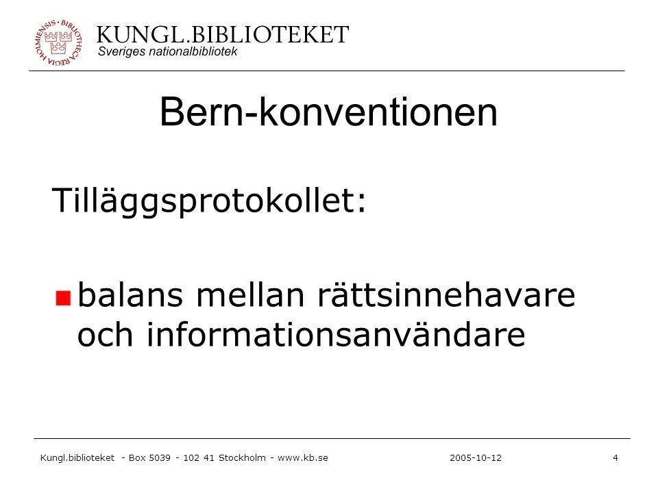 Kungl.biblioteket - Box 5039 - 102 41 Stockholm - www.kb.se4 2005-10-12 Bern-konventionen Tilläggsprotokollet: balans mellan rättsinnehavare och informationsanvändare