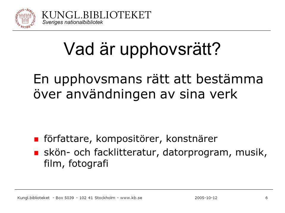Kungl.biblioteket - Box 5039 - 102 41 Stockholm - www.kb.se6 2005-10-12 Vad är upphovsrätt? En upphovsmans rätt att bestämma över användningen av sina
