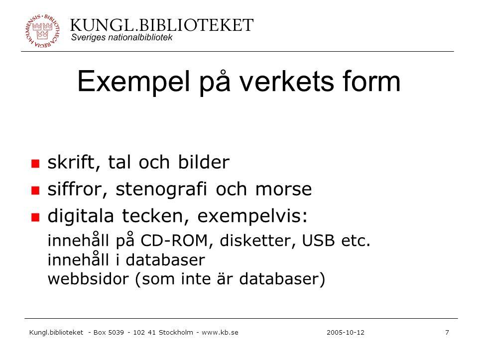 Kungl.biblioteket - Box 5039 - 102 41 Stockholm - www.kb.se7 2005-10-12 Exempel på verkets form skrift, tal och bilder siffror, stenografi och morse digitala tecken, exempelvis: innehåll på CD-ROM, disketter, USB etc.