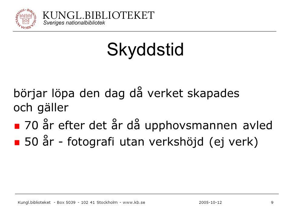 Kungl.biblioteket - Box 5039 - 102 41 Stockholm - www.kb.se9 2005-10-12 Skyddstid börjar löpa den dag då verket skapades och gäller 70 år efter det år då upphovsmannen avled 50 år - fotografi utan verkshöjd (ej verk)
