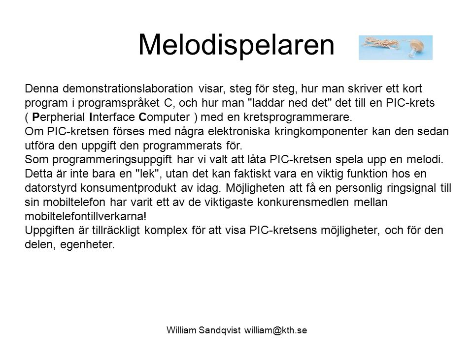William Sandqvist william@kth.se Melodispelaren Denna demonstrationslaboration visar, steg för steg, hur man skriver ett kort program i programspråket