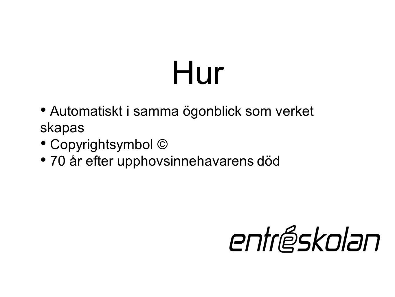 Hur Automatiskt i samma ögonblick som verket skapas Copyrightsymbol © 70 år efter upphovsinnehavarens död