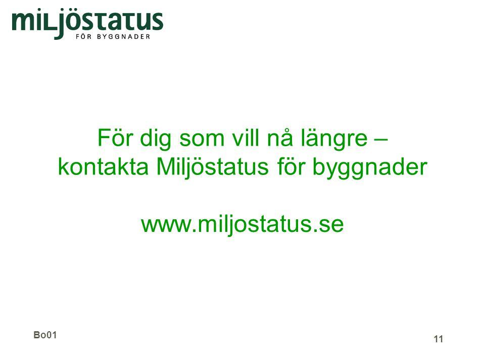 Bo01 11 För dig som vill nå längre – kontakta Miljöstatus för byggnader www.miljostatus.se