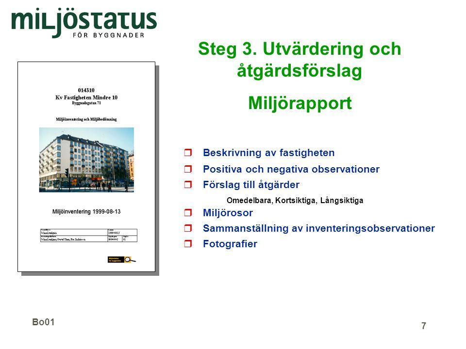 Bo01 7 Steg 3. Utvärdering och åtgärdsförslag Miljörapport rBeskrivning av fastigheten rPositiva och negativa observationer rFörslag till åtgärder Ome