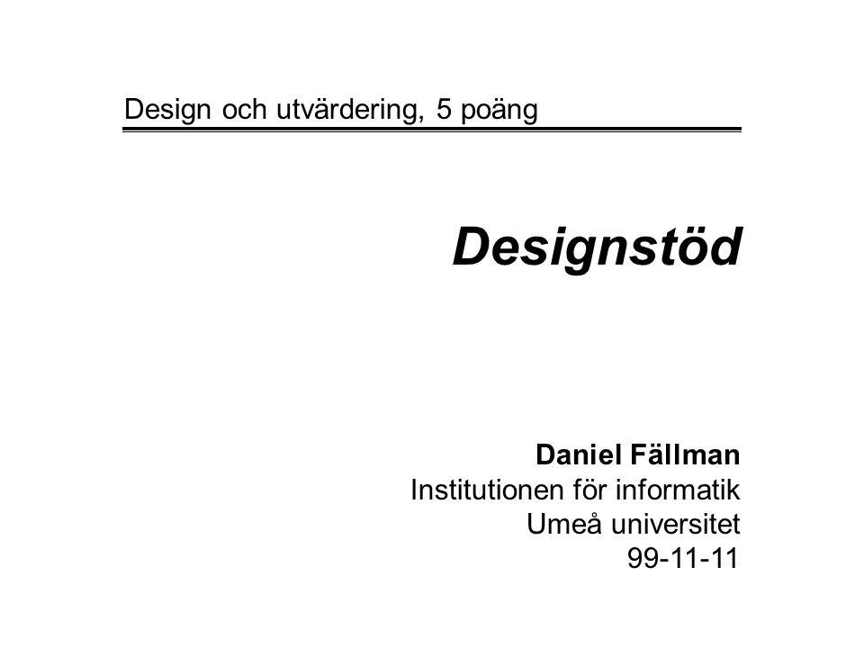 Designstöd Daniel Fällman Institutionen för informatik Umeå universitet 99-11-11 Design och utvärdering, 5 poäng