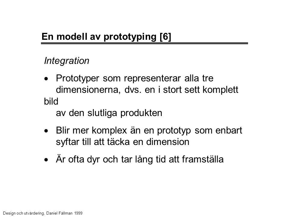 En modell av prototyping [6] Integration  Prototyper som representerar alla tre dimensionerna, dvs. en i stort sett komplett bild av den slutliga pro