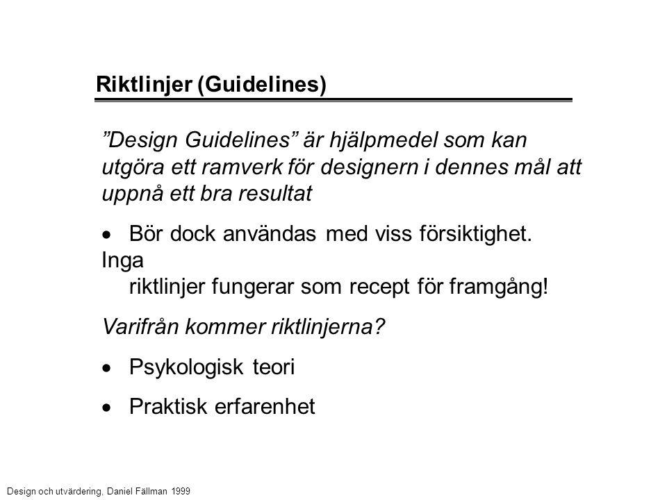 Riktlinjer (Guidelines) Design Guidelines är hjälpmedel som kan utgöra ett ramverk för designern i dennes mål att uppnå ett bra resultat  Bör dock användas med viss försiktighet.