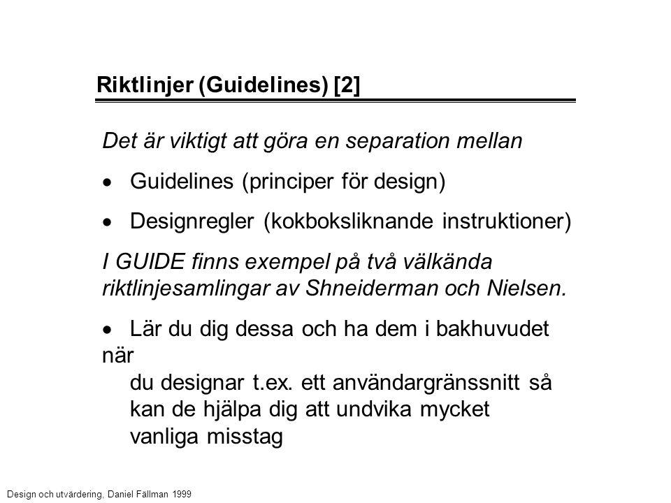 Riktlinjer (Guidelines) [2] Det är viktigt att göra en separation mellan  Guidelines (principer för design)  Designregler (kokboksliknande instruktioner) I GUIDE finns exempel på två välkända riktlinjesamlingar av Shneiderman och Nielsen.