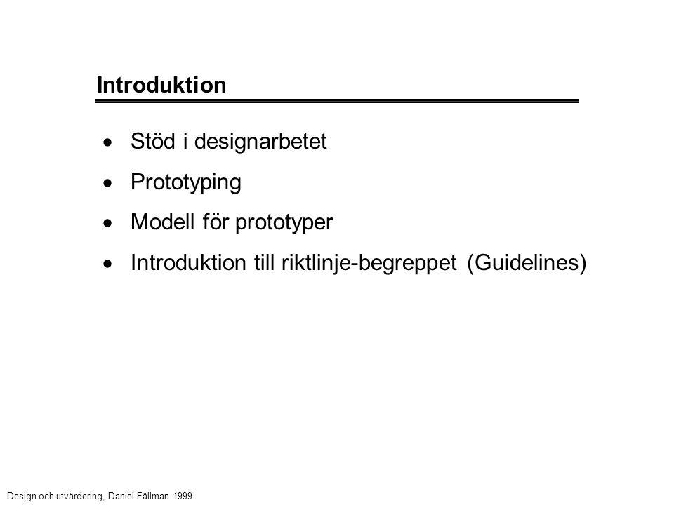 Introduktion  Stöd i designarbetet  Prototyping  Modell för prototyper  Introduktion till riktlinje-begreppet (Guidelines) Design och utvärdering, Daniel Fällman 1999