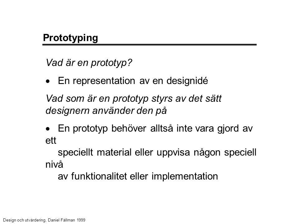 Prototyping Vad är en prototyp?  En representation av en designidé Vad som är en prototyp styrs av det sätt designern använder den på  En prototyp b