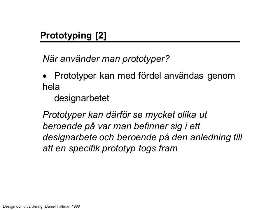 Prototyping [2] När använder man prototyper?  Prototyper kan med fördel användas genom hela designarbetet Prototyper kan därför se mycket olika ut be