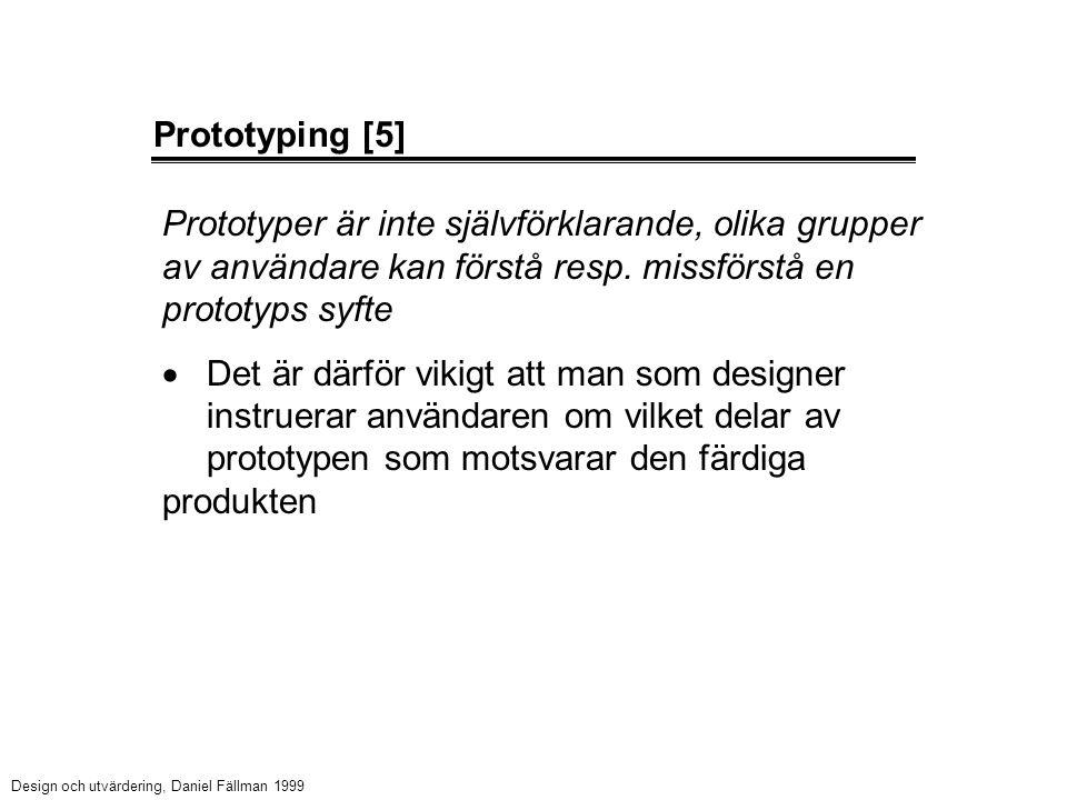 Prototyping [5] Prototyper är inte självförklarande, olika grupper av användare kan förstå resp. missförstå en prototyps syfte  Det är därför vikigt