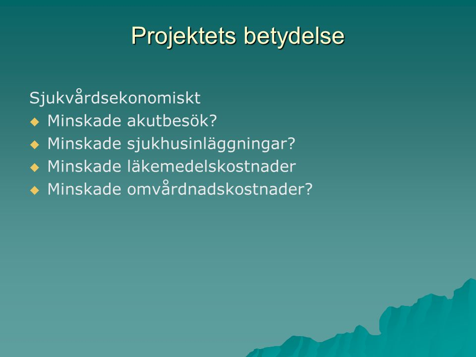 Projektets betydelse Sjukvårdsekonomiskt   Minskade akutbesök.