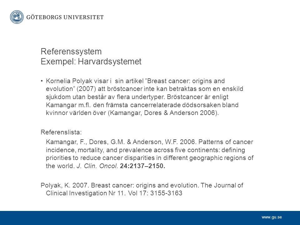 """www.gu.se Referenssystem Exempel: Harvardsystemet Kornelia Polyak visar i sin artikel """"Breast cancer: origins and evolution"""" (2007) att bröstcancer in"""