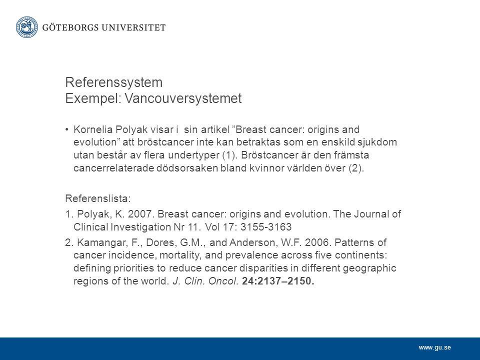 "www.gu.se Referenssystem Exempel: Vancouversystemet Kornelia Polyak visar i sin artikel ""Breast cancer: origins and evolution"" att bröstcancer inte ka"