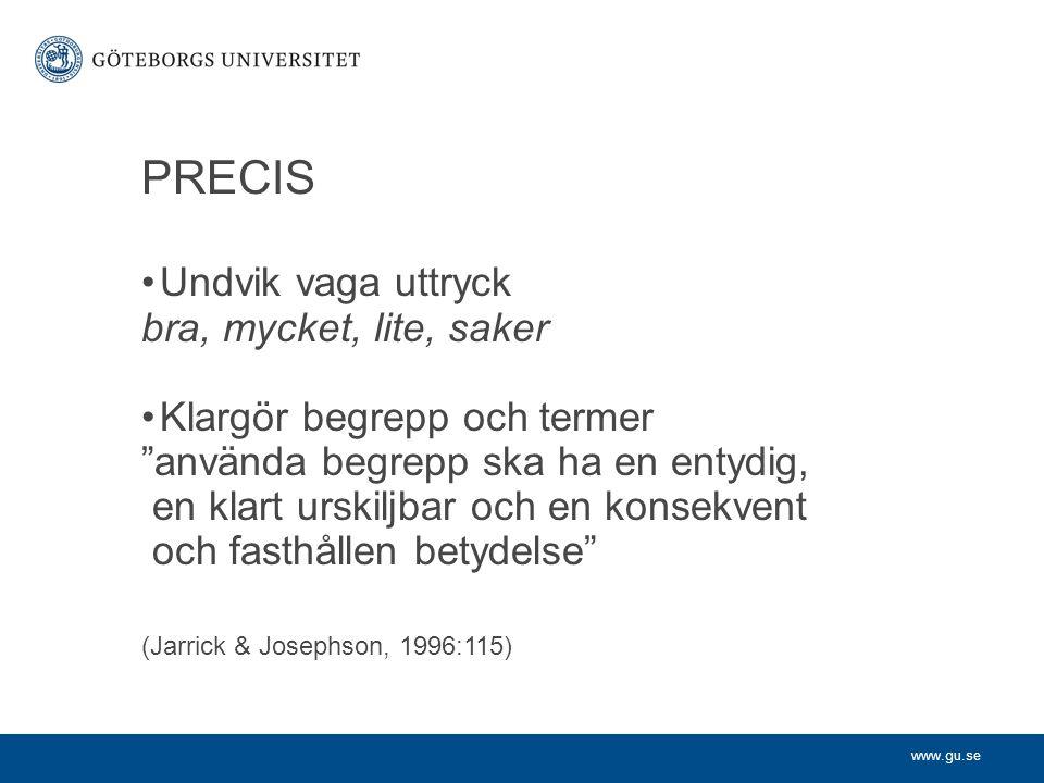 """www.gu.se PRECIS Undvik vaga uttryck bra, mycket, lite, saker Klargör begrepp och termer """"använda begrepp ska ha en entydig, en klart urskiljbar och e"""
