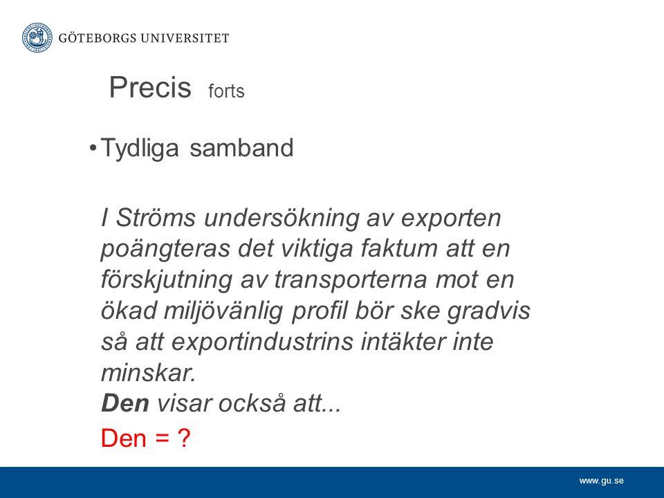 www.gu.se Precis forts Tydliga samband I Ströms undersökning av exporten poängteras det viktiga faktum att en förskjutning av transporterna mot en öka