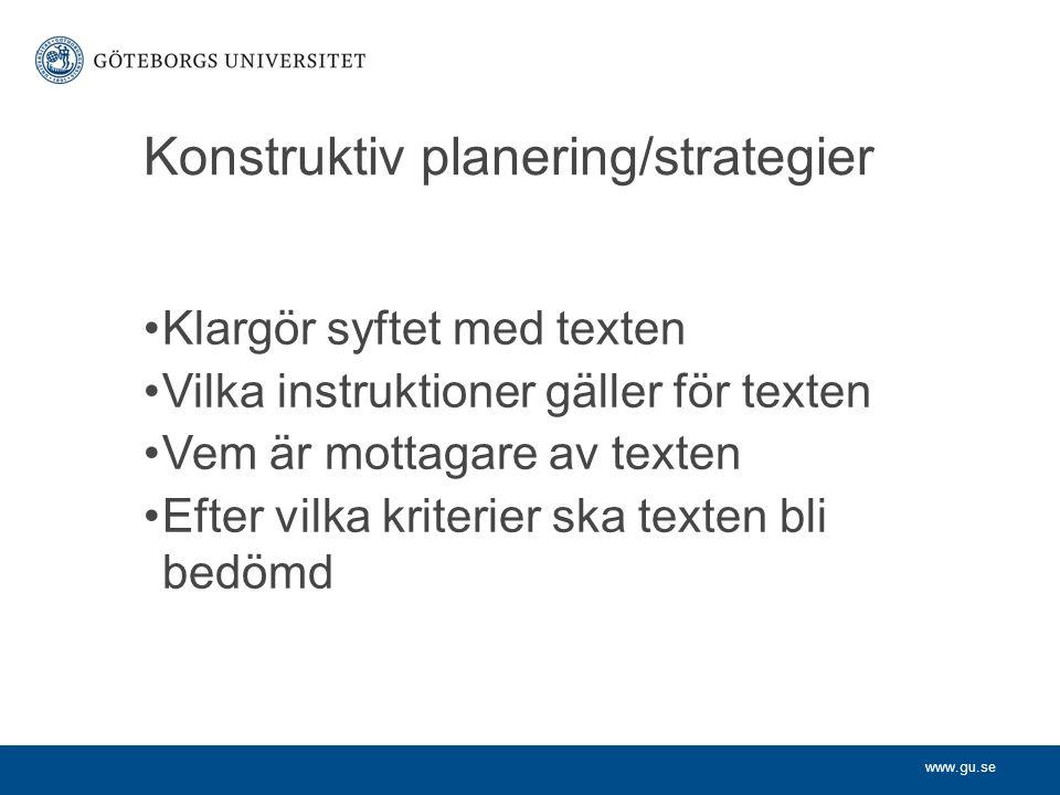 www.gu.se Konstruktiv planering/strategier Klargör syftet med texten Vilka instruktioner gäller för texten Vem är mottagare av texten Efter vilka krit
