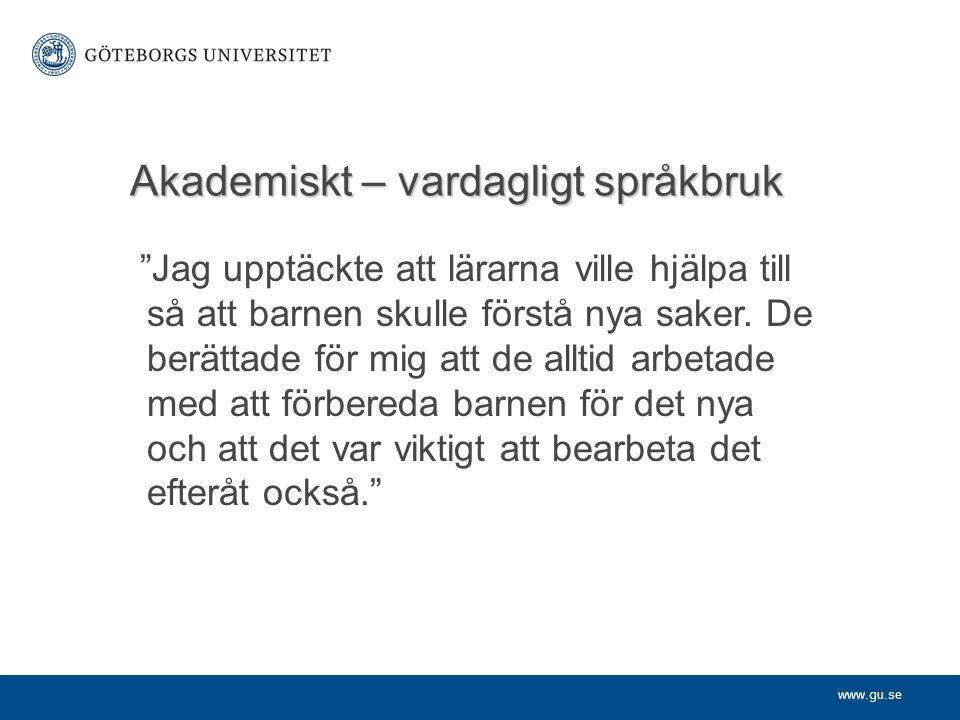 """www.gu.se Akademiskt – vardagligt språkbruk """"Jag upptäckte att lärarna ville hjälpa till så att barnen skulle förstå nya saker. De berättade för mig a"""