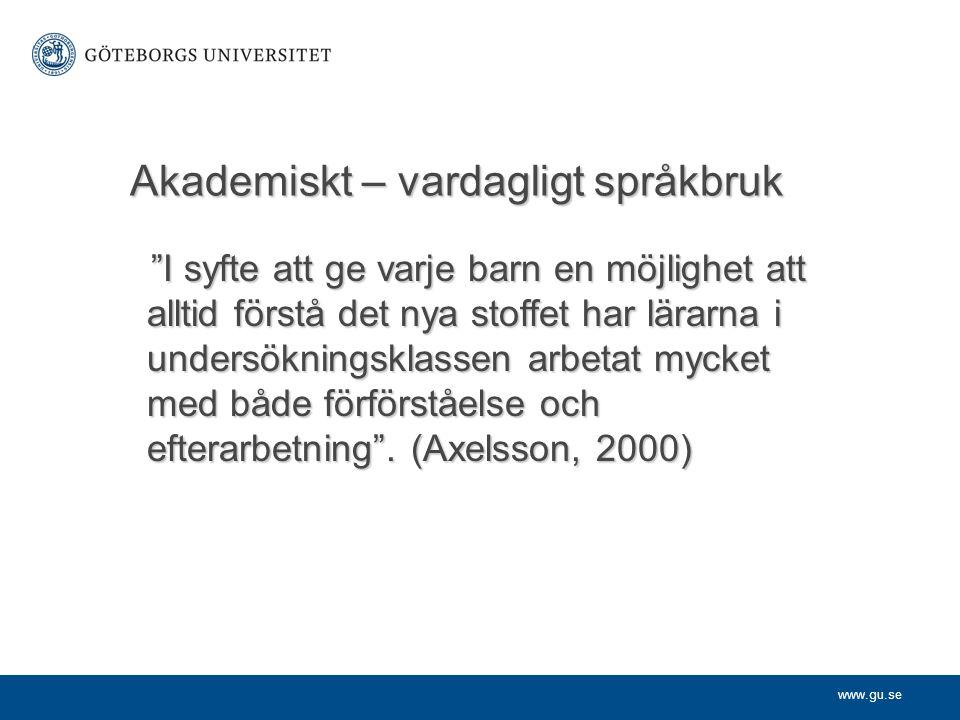"""www.gu.se Akademiskt – vardagligt språkbruk """"I syfte att ge varje barn en möjlighet att alltid förstå det nya stoffet har lärarna i undersökningsklass"""