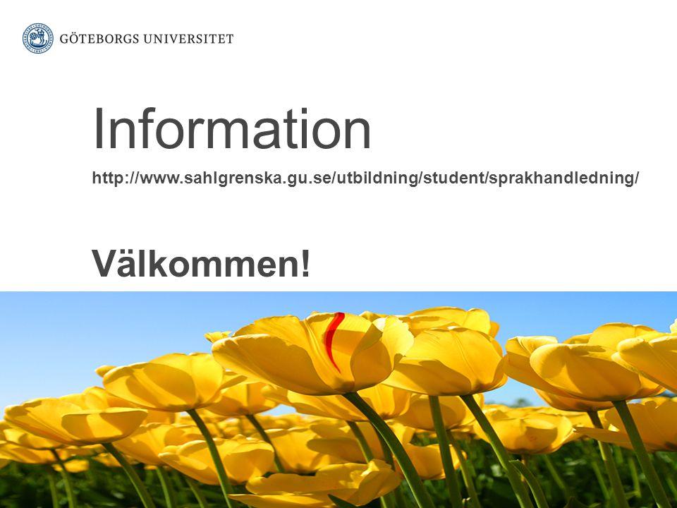 www.gu.se Information http://www.sahlgrenska.gu.se/utbildning/student/sprakhandledning/ Välkommen!