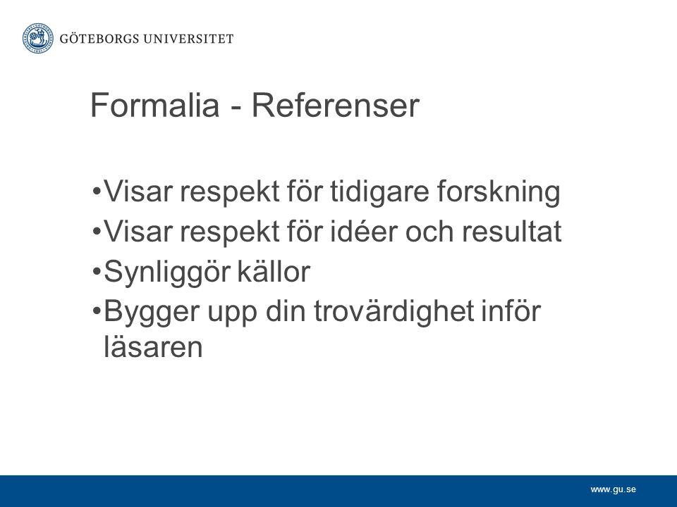 www.gu.se Formalia - Referenser Visar respekt för tidigare forskning Visar respekt för idéer och resultat Synliggör källor Bygger upp din trovärdighet