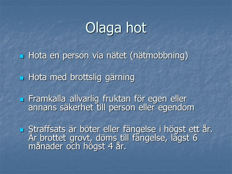 Olaga hot Hota en person via nätet (nätmobbning) Hota en person via nätet (nätmobbning) Hota med brottslig gärning Hota med brottslig gärning Framkall