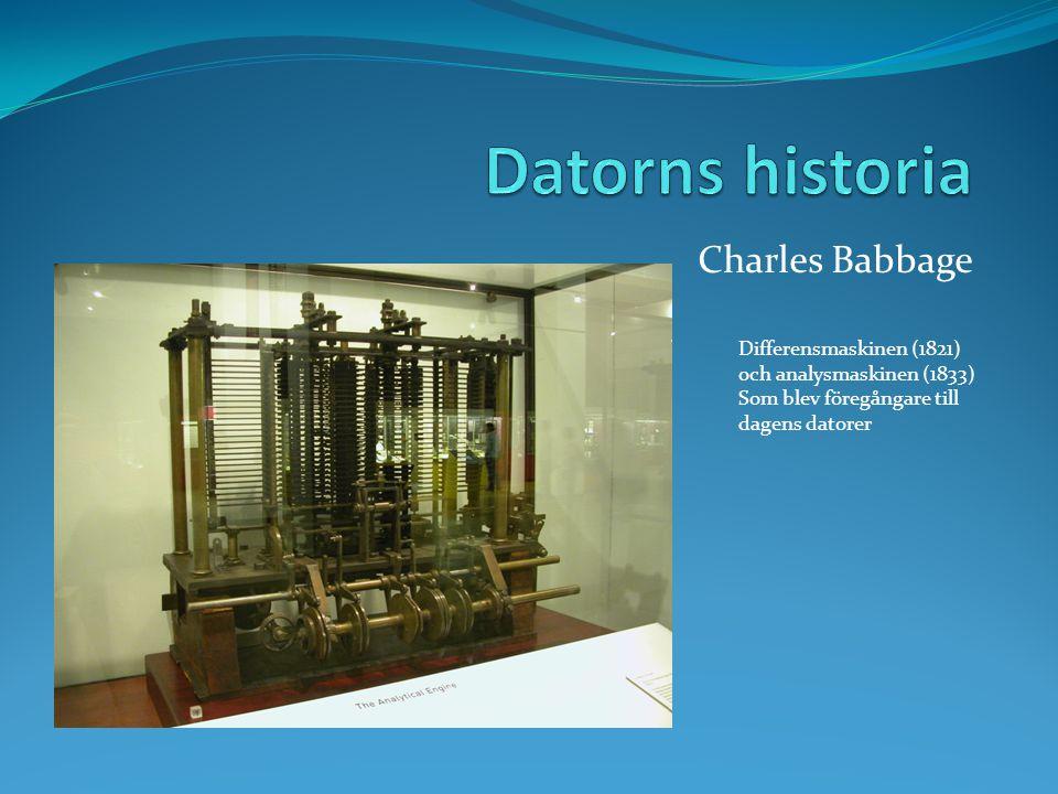 Charles Babbage Differensmaskinen (1821) och analysmaskinen (1833) Som blev föregångare till dagens datorer