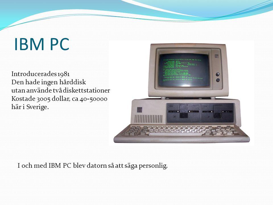 IBM PC Introducerades 1981 Den hade ingen hårddisk utan använde två diskettstationer Kostade 3005 dollar, ca 40-50000 här i Sverige. I och med IBM PC