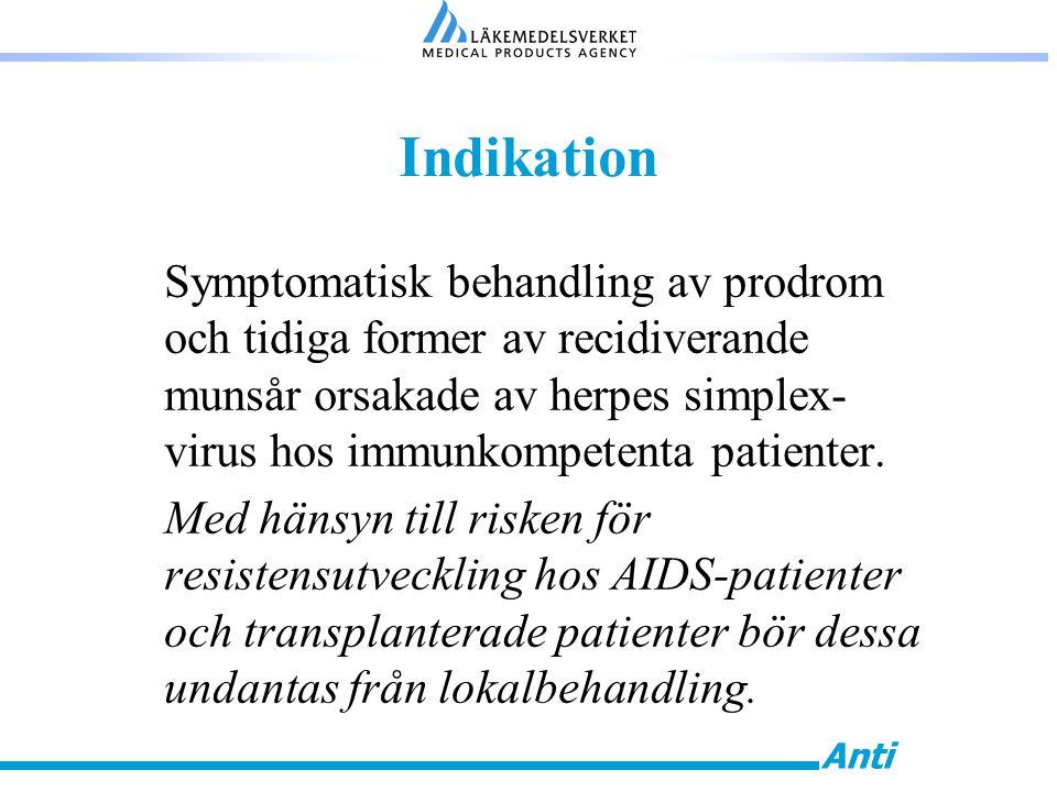 Anti Indikation Symptomatisk behandling av prodrom och tidiga former av recidiverande munsår orsakade av herpes simplex- virus hos immunkompetenta pat