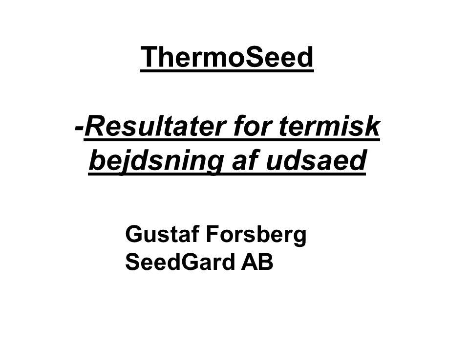 Gustaf Forsberg SeedGard AB ThermoSeed -Resultater for termisk bejdsning af udsaed