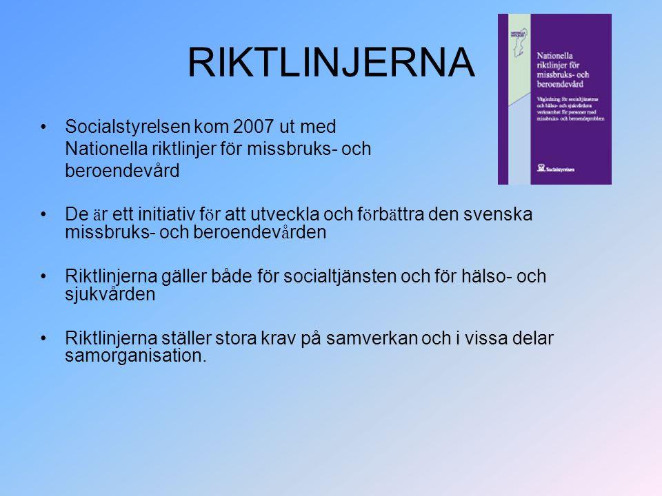 RIKTLINJERNA Socialstyrelsen kom 2007 ut med Nationella riktlinjer för missbruks- och beroendevård De ä r ett initiativ f ö r att utveckla och f ö rb ä ttra den svenska missbruks- och beroendev å rden Riktlinjerna gäller både för socialtjänsten och för hälso- och sjukvården Riktlinjerna ställer stora krav på samverkan och i vissa delar samorganisation.